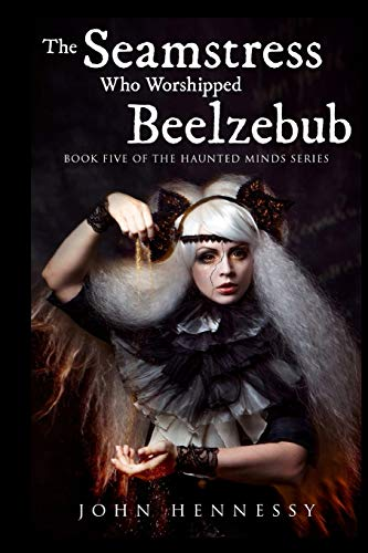 The Seamstress Who Worshipped Beelzebub (Book Five of the Haunted Minds Series): Haunted Minds Series Book Five