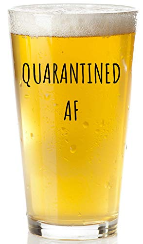 Quarantined AF Beer Glass - Funny Social Distancing Gifts - Stay At Home Quarantine Gifts For Men And Women, Wife, Husband, Boyfriend, Mom, Sister, Or Friends - Quarantine Birthday Gift