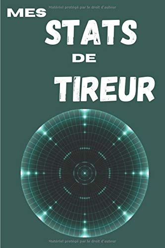 Mes Stats de Tireur: Journal de bord pour le suivi des statistiques de tir | Pour amoureux d'armes à air comprimé | 100 pages format 15 x 23 cm | Contient des fiches à remplir