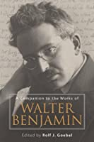 A Companion to the Works of Walter Benjamin (Studies in German Literature Linguistics and Culture)