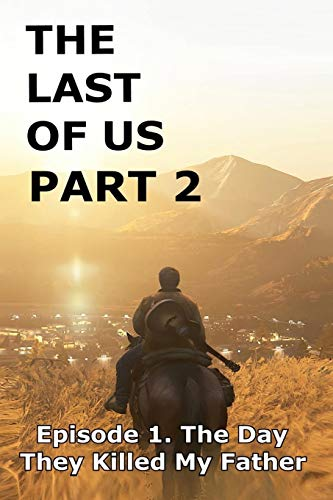 The Last of Us Part 2: Episode 1. The Day They Killed My Father