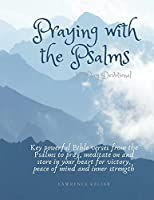 Praying with the Psalms: 10 Day Devotional - Key powerful Bible verses from the Psalms to pray, meditate on and store in your heart for victory, peace of mind, and inner strength