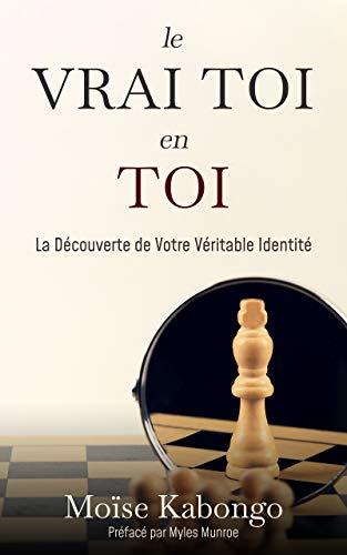 Le Vrai Toi En Toi: Libérer ton potentiel (French Edition)