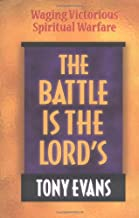 The Battle Is the Lord's: Waging Victorious Spiritual Warfare