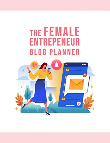 The Female Entrepreneur Blog Planner: The Online Content Creation Workbook For Bloggers, Writers, And Small Business Owners