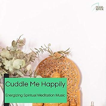 Cuddle Me Happily - Energizing Spiritual Meditation Music