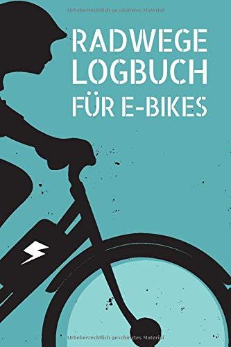 Radwege Logbuch für E-Bikes: Tourenbuch für Radfahrer mit einem E-Bike oder Pedelec - Platz für 50 Radtouren und Radwege