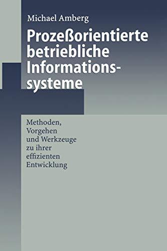 Prozeßorientierte betriebliche Informationssysteme: Methoden, Vorgehen und Werkzeuge zu ihrer effizienten Entwicklung