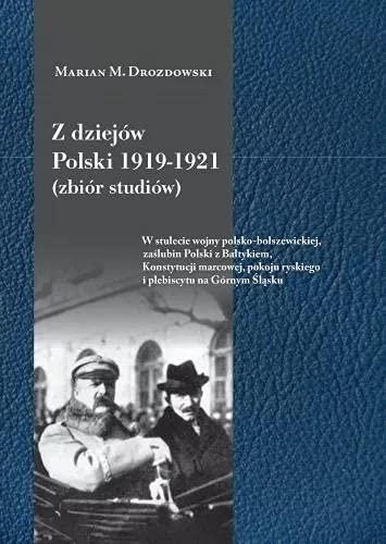 Z dziejów Polski 1919-1921 (zbiór studiów): W stulecie wojny polsko-bolszewickiej, zaślubin Polski z Bałtykiem, Konstytucji marcowej, pokoju rys