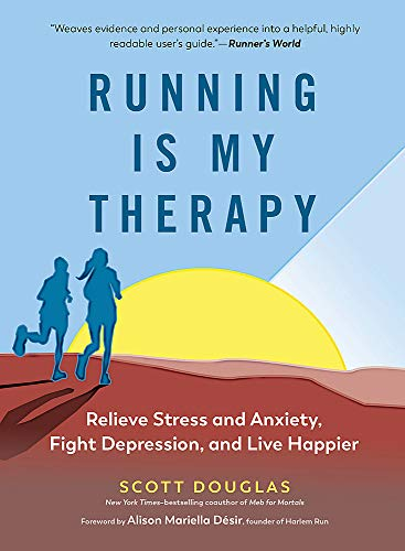 Compare Textbook Prices for Running Is My Therapy: Relieve Stress and Anxiety, Fight Depression, and Live Happier Reprint Edition ISBN 9781615195817 by Douglas, Scott,Désir, Alison Mariella