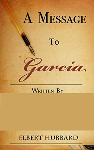 A Message to Garcia : A Little Guide to Improving Your Success (English Edition)