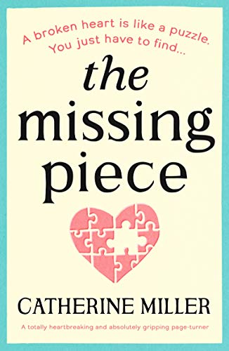 The Missing Piece: A totally heartbreaking and absolutely gripping page-turner by [Catherine Miller]