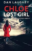 Chloe - Lost Girl: Large Print Hardcover Edition (Carl Sant Murder Mysteries)
