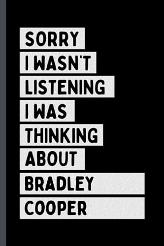 Sorry I Wasn't Listening I Was Thinking About Bradley Cooper: Perfect Notebook Gift For Bradley Cooper Fans/Lovers , 110 Lined Pages, Bradley Cooper Notebook