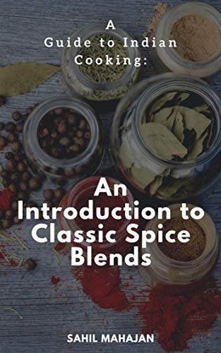 A Guide to Indian Cooking: An Introduction to Classic Spice Blends (English Edition)