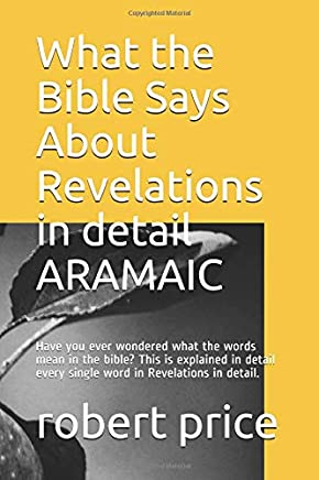 What the Bible Says About Revelations in detail ARAMAIC: Have you ever wondered what the words mean in the bible?  This is explained in detail every single word in Revelations in detail.