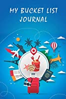 My Bucket List Journal: A Journal and Scrapbook to Record Your Adventures and Experiences of a Lifetime