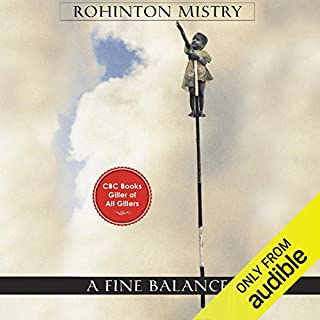 A Fine Balance                   By:                                                                                                                                 Rohinton Mistry                               Narrated by:                                                                                                                                 Vikas Adam                      Length: 25 hrs and 49 mins     29 ratings     Overall 4.8