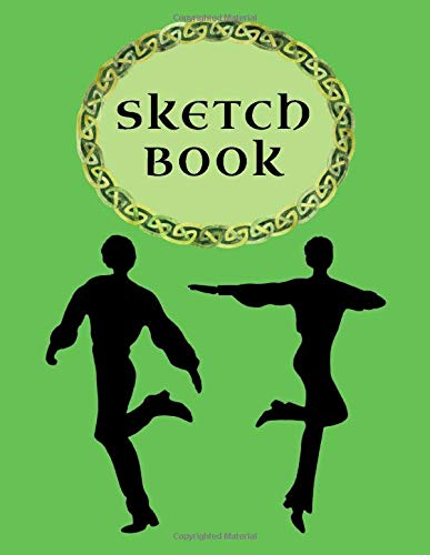 """Sketch Book: Irish Dancing. Drawing, Sketching, Painting, Writing or Doodling Notebook with Beautiful Celtic Designs lovingly hand painted in water ... with a border. Size 8.5""""x11"""" (21.6 x 28 cm)"""