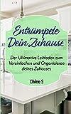 Entrümpele Dein Zuhause: Der Ultimative Leitfaden zum Vereinfachen und Organisieren deines...