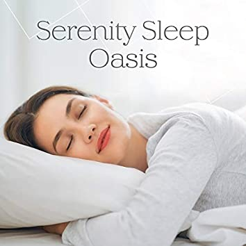 Serenity Sleep Oasis: Best Music for Sleep Deeply, Clear Your Mind, Rest & Calm Down, Insomnia Cure, Stress Relief