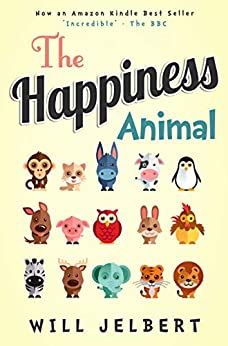 The Happiness Animal by [Will Jelbert]