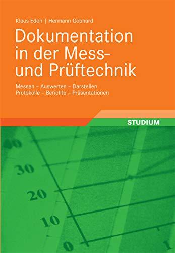 Dokumentation in der Mess- und Prüftechnik: Messen - Auswerten - Darstellen Protokolle - Berichte - Präsentationen