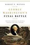 Image of George Washington's Final Battle: The Epic Struggle to Build a Capital City and a Nation