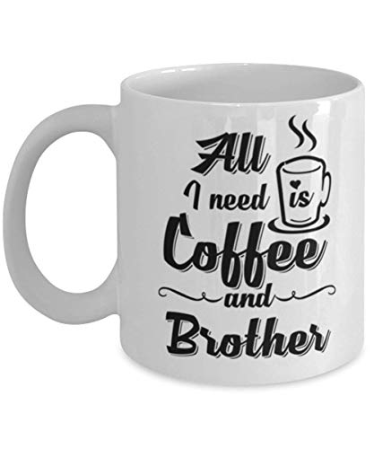 Taza de café con texto en inglés «All I Need Is Coffee and Brother», divertida, única y sentimental, cumpleaños, Navidad, día festivo, 11 onzas