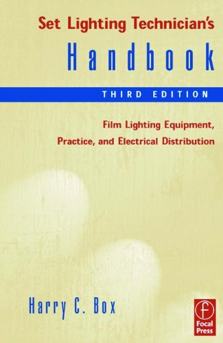 Set Lighting Technician's Handbook, Third Edition: Film Lighting Equipment, Practice, and Electrical Distribution