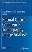 Retinal Optical Coherence Tomography Image Analysis (Biological and Medical Physics, Biomedical Engineering)