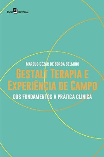 Gestalt Terapia e Experiência de Campo: dos Fundamentos à Prática Clínica