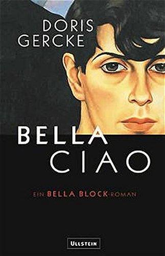 Bella Ciao. Ein Bella Block-Roman.