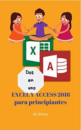 Dos en uno: Excel y Access 2018 para principiantes (Two in One Excel and Access nº 5) (Spanish Edition)