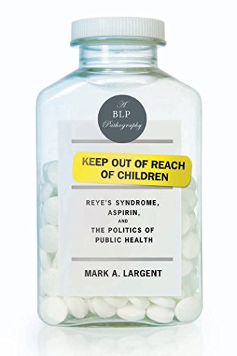 Keep Out of Reach of Children: Reye's Syndrome, Aspirin, and the Politics of Public Health (Bellevue Literary Press Pathographies) (English Edition)