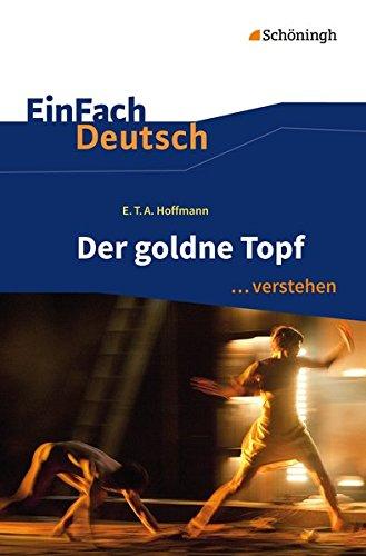 EinFach Deutsch ... verstehen: E.T.A. Hoffmann: Der goldne Topf: Interpretationshilfen (EinFach Deutsch ... verstehen: Interpretationshilfen)