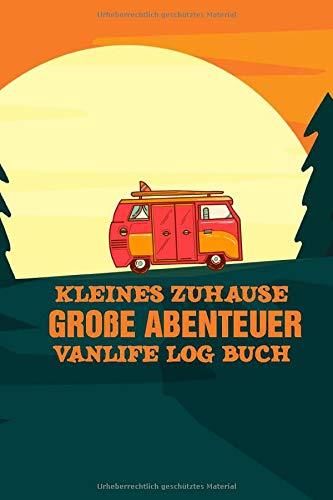 Kleines Zuhause Große Abenteuer Vanlife Log Buch: Kompaktes Camping Logbuch für Camper die mit Reisemobil, Wohnmobil, Van oder Wohnwagen reisen. ... verschenken und planen von Camping Urlauben