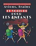 Avions, Trains et Voiture: Pour les enfants Livre de coloriage pour les enfants