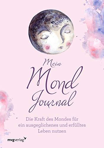 Mein Mond-Journal: Die Kraft des Mondes für ein ausgeglichenes und erfülltes Leben nutzen