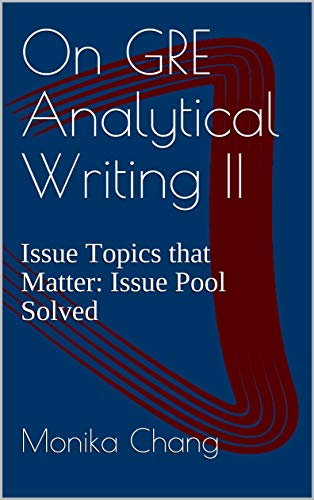 On GRE Analytical Writing II : Issue Topics that Matter: Issue Pool Solved (GRE AWA: the Issue Task Book 2) (English Edition)