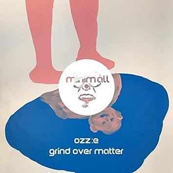 Grind over Matter