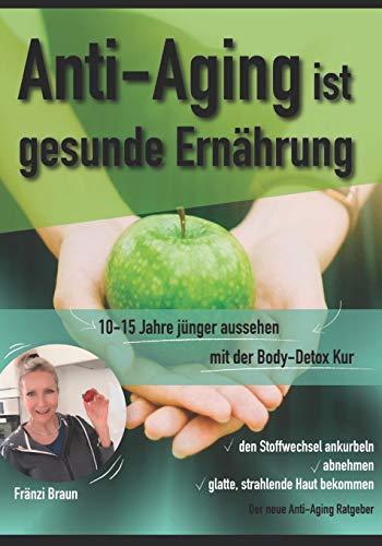 Anti-Aging ist gesunde Ernährung: 10-15 Jahre jünger aussehen. mit der Body Detox Kur ✓den Stoffwechsel ankurbeln ✓abnehmen ✓glatte, strahlende Haut ... Haut bekommen. Der neue Anti-Aging Ratgeber