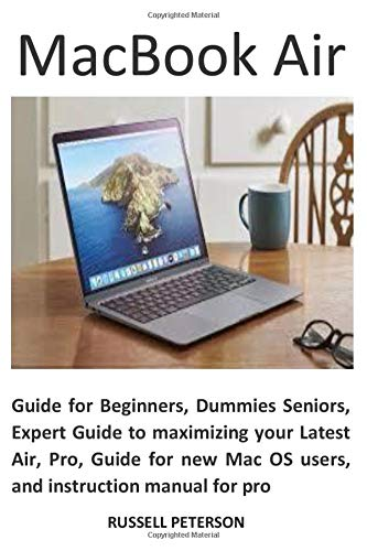 MacBook Air: Guide for Beginners, Dummies Seniors, Expert Guide to maximizing your Latest Air, Pro, Guide for new Mac OS users, and instruction manual for pro
