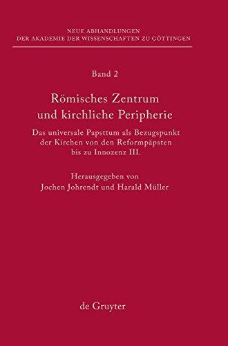 Römisches Zentrum und kirchliche Peripherie: Das universale Papsttum als Bezugspunkt der Kirchen von den Reformpäpsten bis zu Innozenz III. ... zu Göttingen. Neue Folge, Band 2)