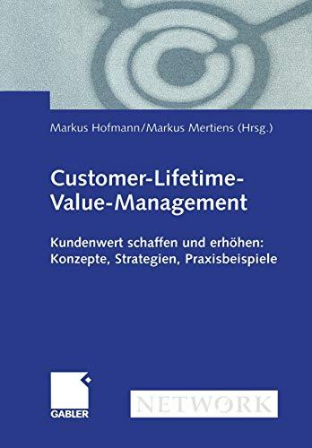 Customer-Lifetime-Value-Management: Kundenwert schaffen und erhöhen: Konzepte, Strategien, Praxisbeispiele