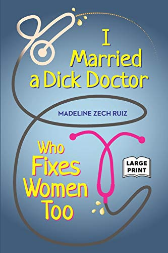I Married A Dick Doctor Who Fixes Women Too: LARGE PRINT