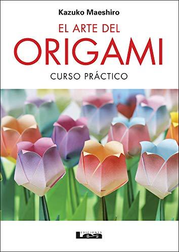 El Arte del Origami 2° Ed.: Curso Práctico