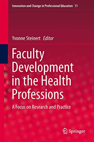 Faculty Development in the Health Professions: A Focus on Research and Practice (Innovation and Change in Professional Education (11))