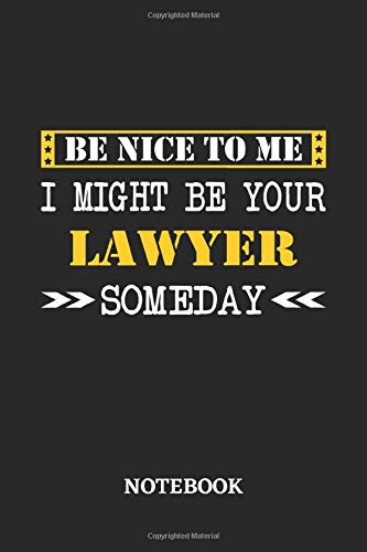 Be nice to me, I might be your Lawyer someday Notebook: 6x9 inches - 110 ruled, lined pages • Greatest Passionate working Job Journal • Gift, Present Idea