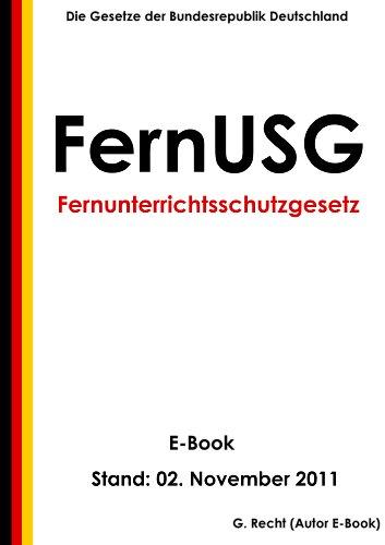 Gesetz zum Schutz der Teilnehmer am Fernunterricht (Fernunterrichtsschutzgesetz - FernUSG) - E-Book - Stand: Stand: 02. November 2011